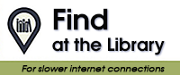 Find at the Library Catalog-slower internet